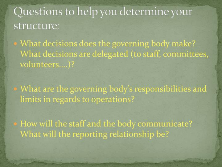 Questions to help you determine your structure: