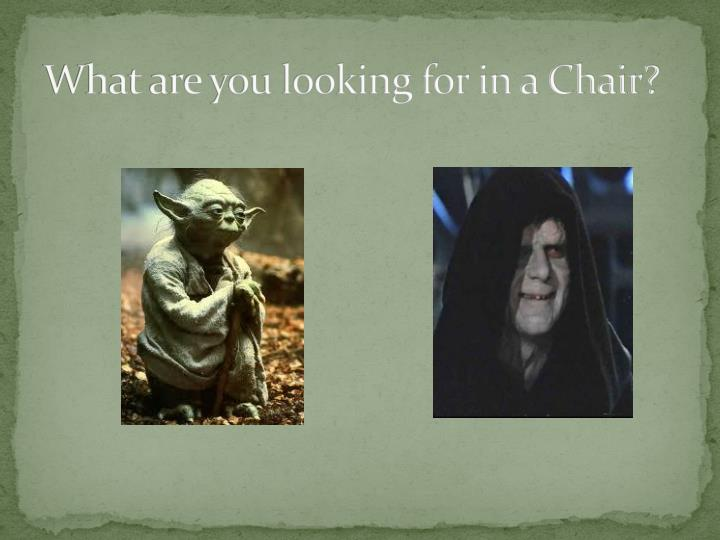 What are you looking for in a Chair?