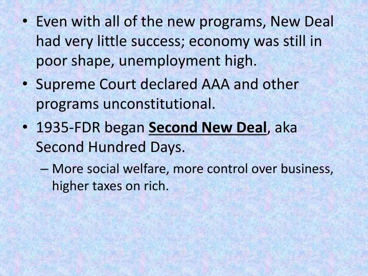 Even with all of the new programs, New Deal had very little success; economy was still in poor shape, unemployment high.