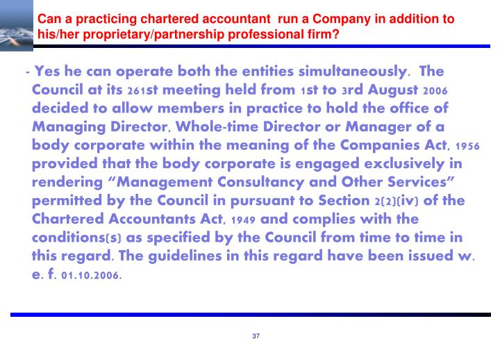 Can a practicing chartered accountant  run a Company in addition to his/her proprietary/partnership professional firm?