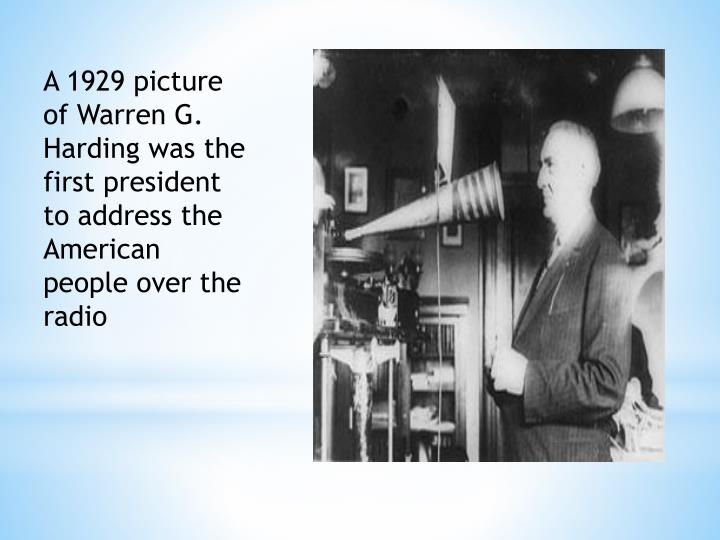 A 1929 picture of Warren G. Harding was the first president to address the American people over the radio