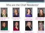 who are the chief residents
