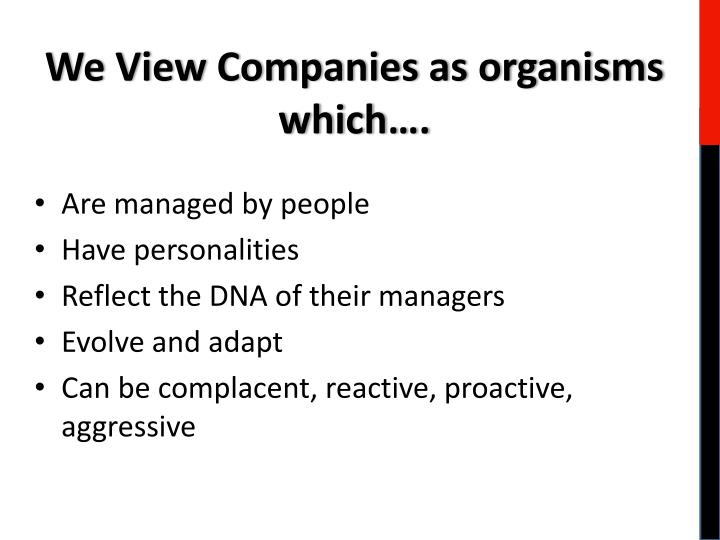 We View Companies as organisms which….