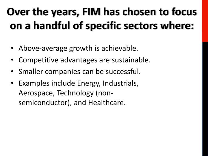 Over the years, FIM has chosen to focus on a handful of specific sectors where: