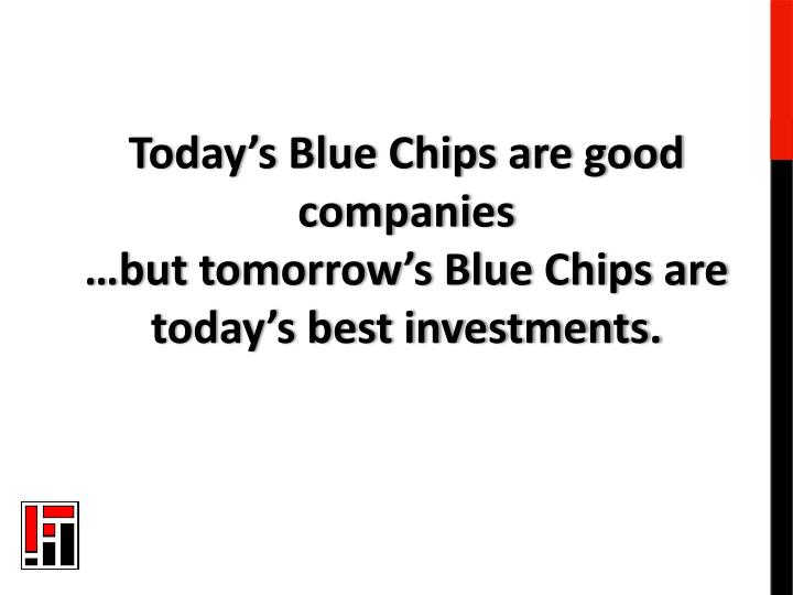 Today's Blue Chips are good companies