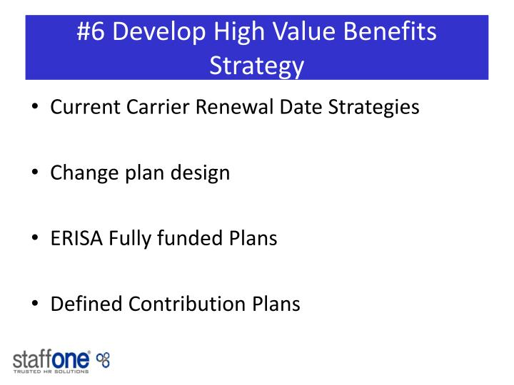 #6 Develop High Value Benefits Strategy