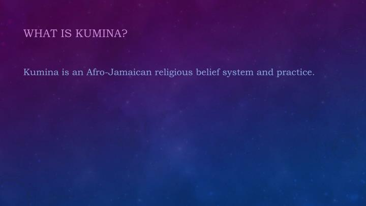 What is kumina kumina is an afro jamaican religious belief system and practice