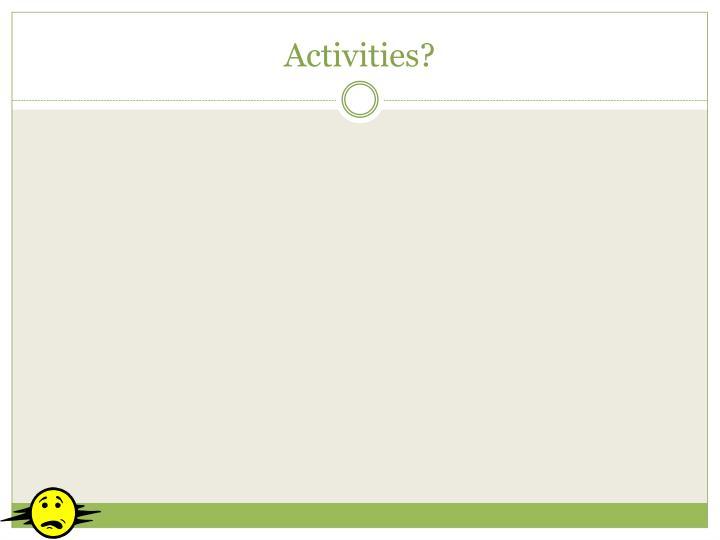 Activities?