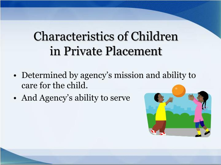 Determined by agency's mission and ability to care for the child.