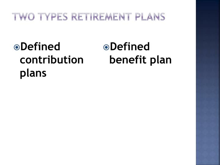 Two Types retirement plans