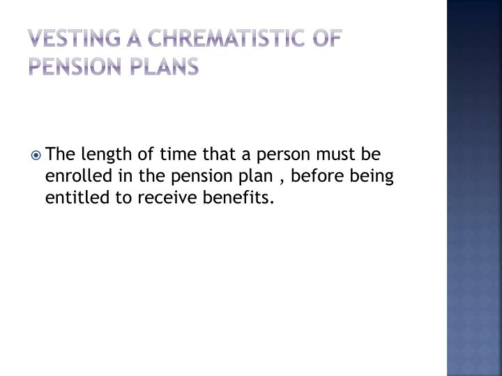 Vesting a chrematistic of pension plans