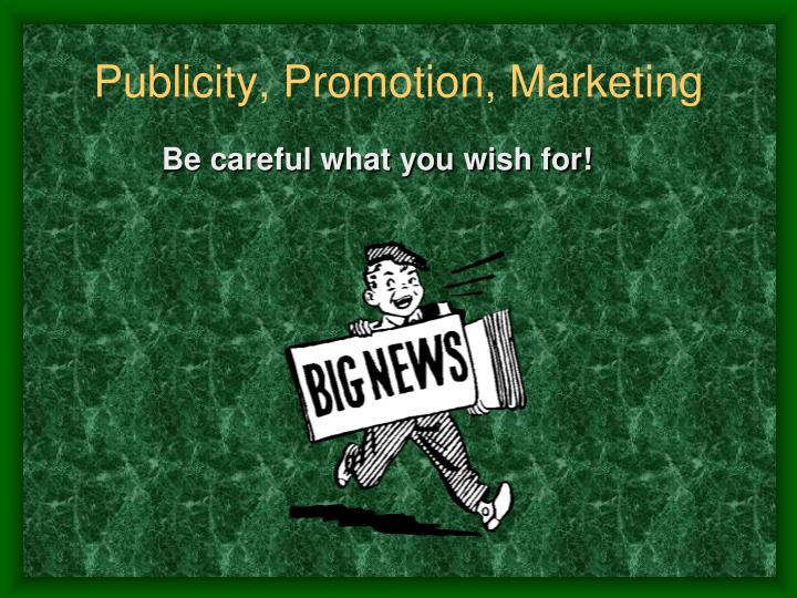 Publicity, Promotion, Marketing