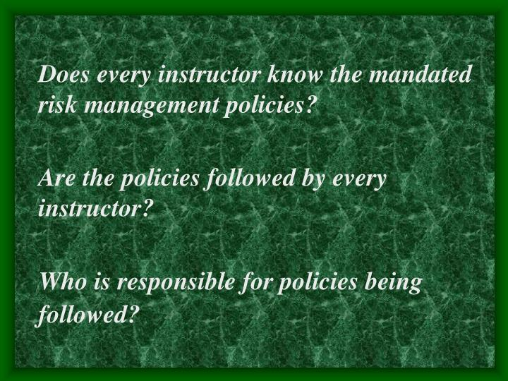 Does every instructor know the mandated risk management policies?