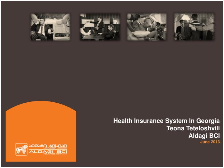 Health insurance system in georgia teona teteloshvili aldagi bci june 2013