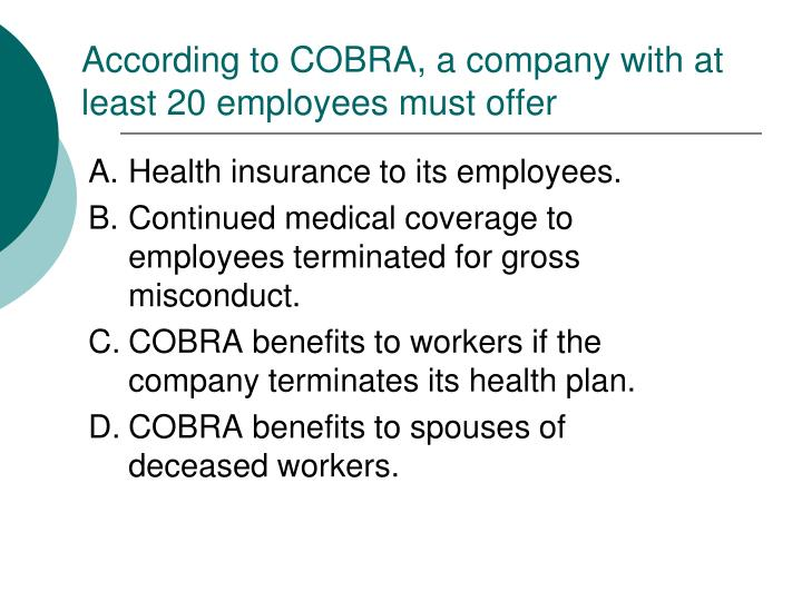 According to COBRA, a company with at least 20 employees must offer
