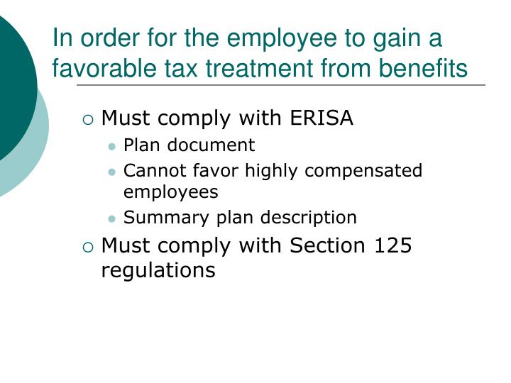 In order for the employee to gain a favorable tax treatment from benefits