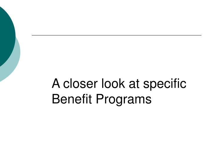 A closer look at specific Benefit Programs