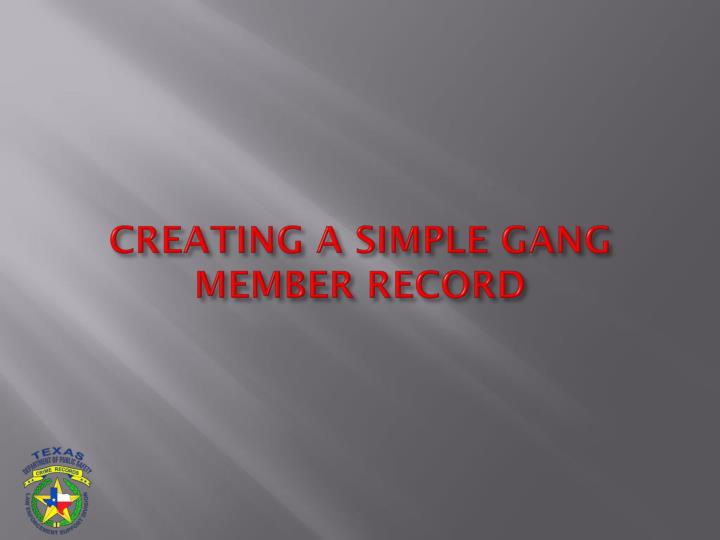 CREATING A SIMPLE GANG MEMBER RECORD