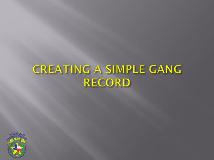 CREATING A SIMPLE GANG RECORD
