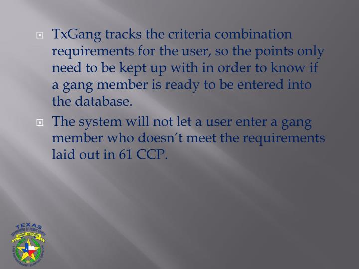 TxGang tracks the criteria combination requirements for the user, so the points only need to be kept up with in order to know if a gang member is ready to be entered into the database.