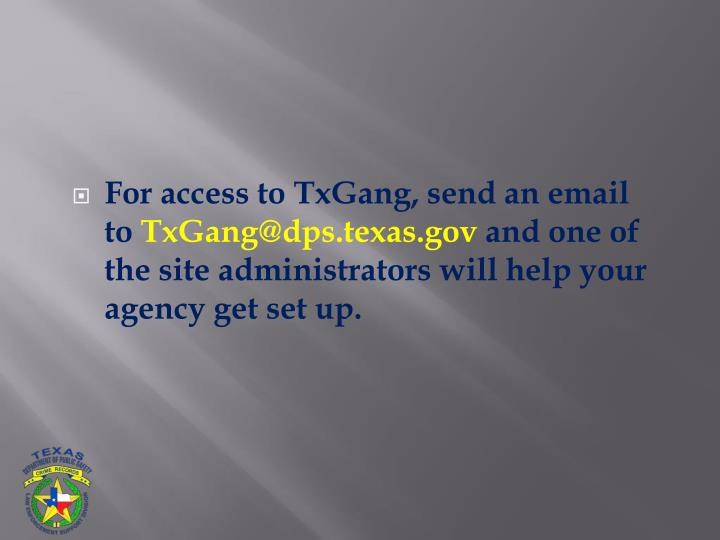 For access to TxGang, send an email to