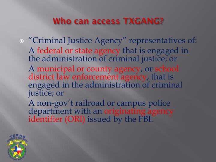 Who can access TXGANG?
