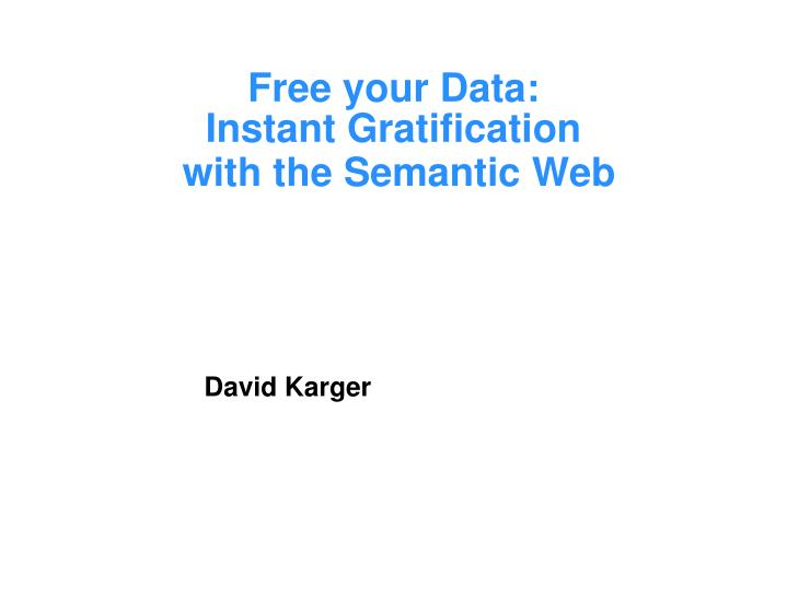 Free your data instant gratification with the semantic web