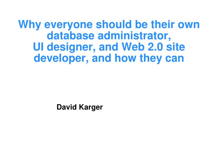 Why everyone should be their own database administrator,