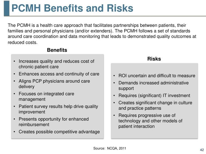 The PCMH is a health care approach that facilitates partnerships between patients, their families and personal physicians (and/or extenders). The PCMH follows a set of standards around care coordination and data monitoring that leads to demonstrated quality outcomes at reduced costs.