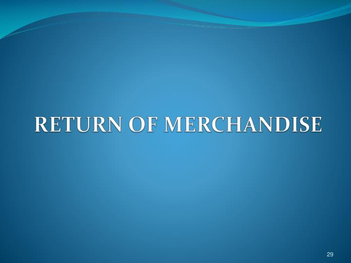 RETURN OF MERCHANDISE
