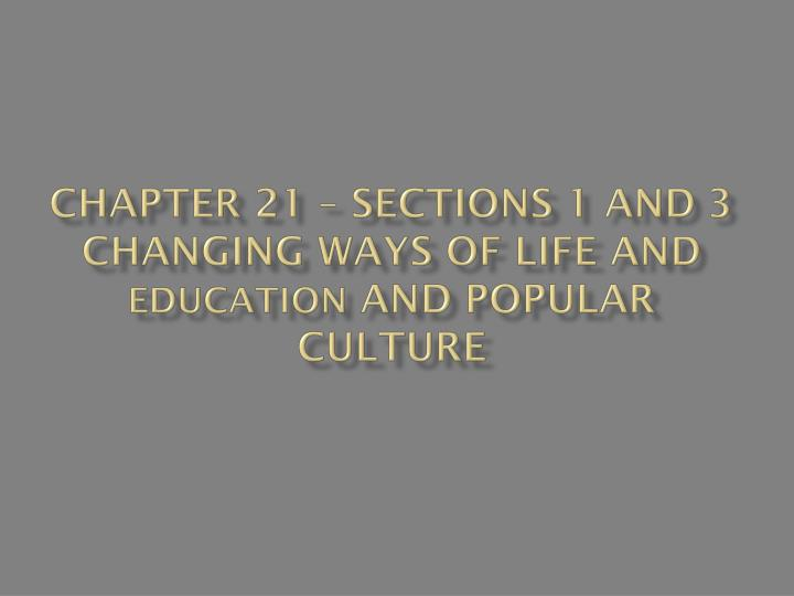 chapter 21 sections 1 and 3 changing ways of life and education and popular culture