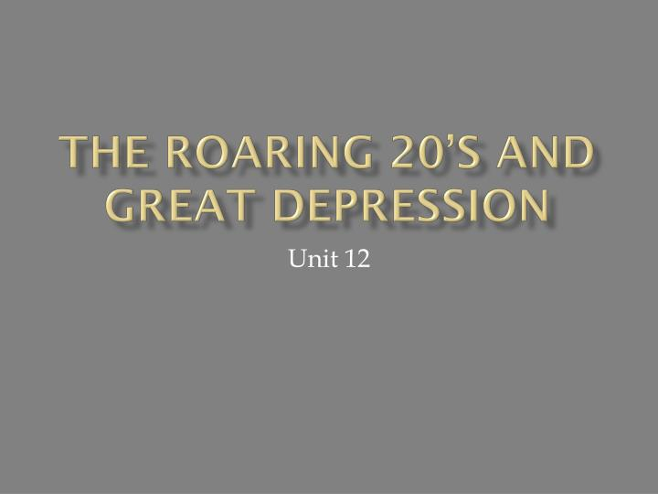 The Roaring 20's and great depression