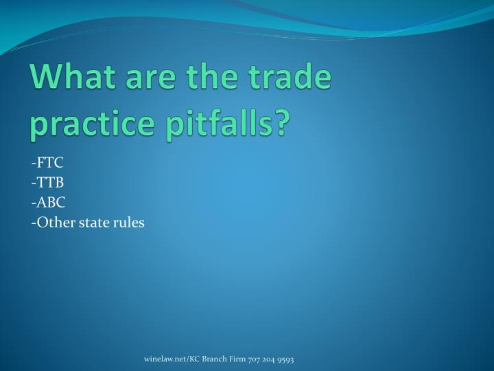 What are the trade practice pitfalls?