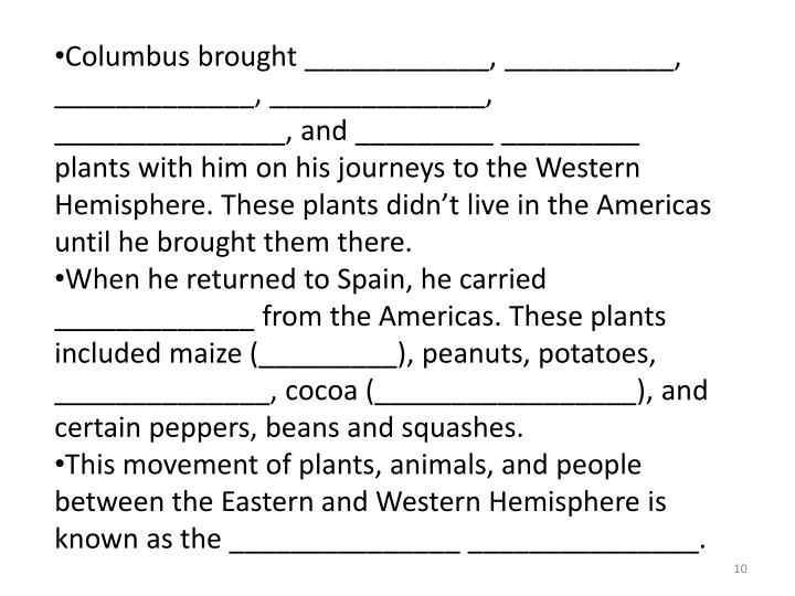 Columbus brought ____________, ___________, _____________, ______________, _______________, and _________ _________ plants with him on his journeys to the Western Hemisphere. These plants didn't live in the Americas until he brought them there.