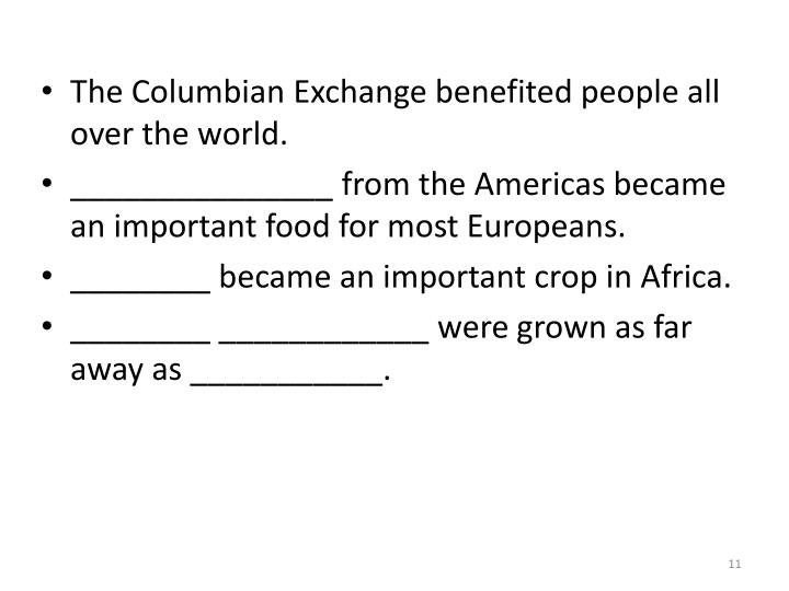 The Columbian Exchange benefited people all over the world.