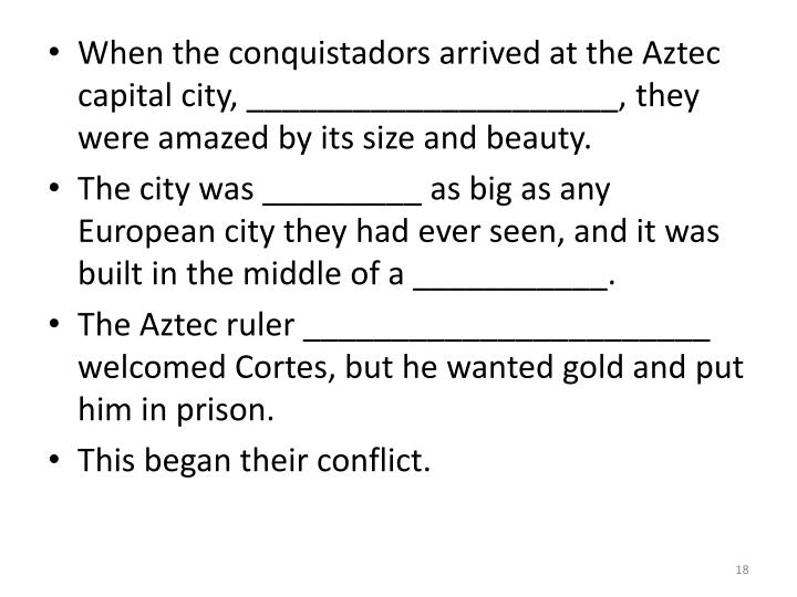 When the conquistadors arrived at the Aztec capital city, _____________________, they were amazed by its size and beauty.