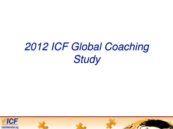 2012 ICF Global Coaching Study