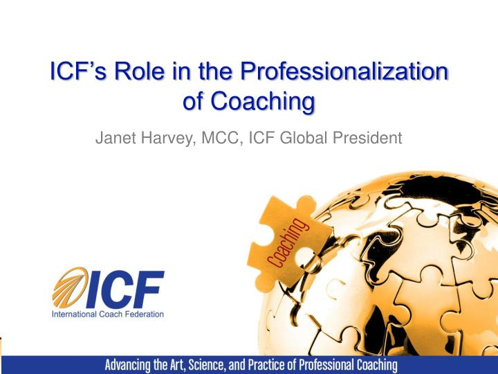 Icf s role in the professionalization of coaching
