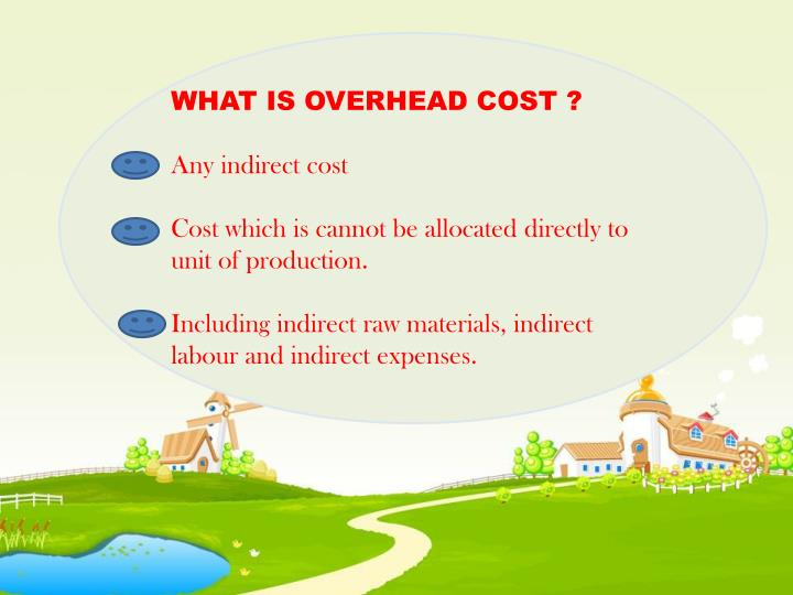 WHAT IS OVERHEAD COST ?