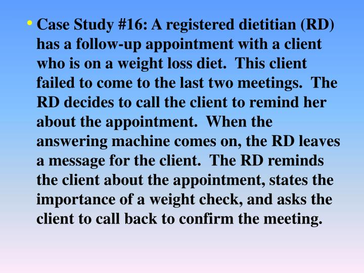 Case Study #16: A registered dietitian (RD) has a follow-up appointment with a client who is on a we...
