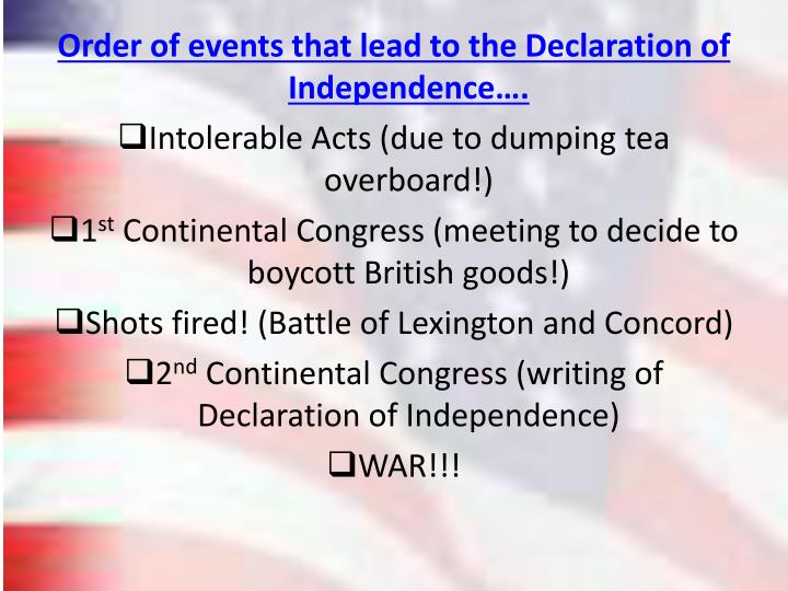 Order of events that lead to the Declaration of Independence….