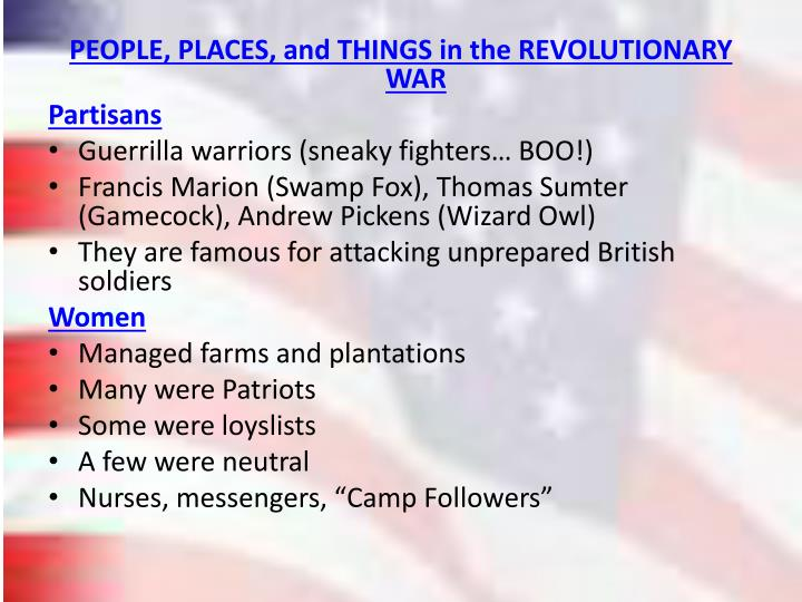 PEOPLE, PLACES, and THINGS in the REVOLUTIONARY WAR