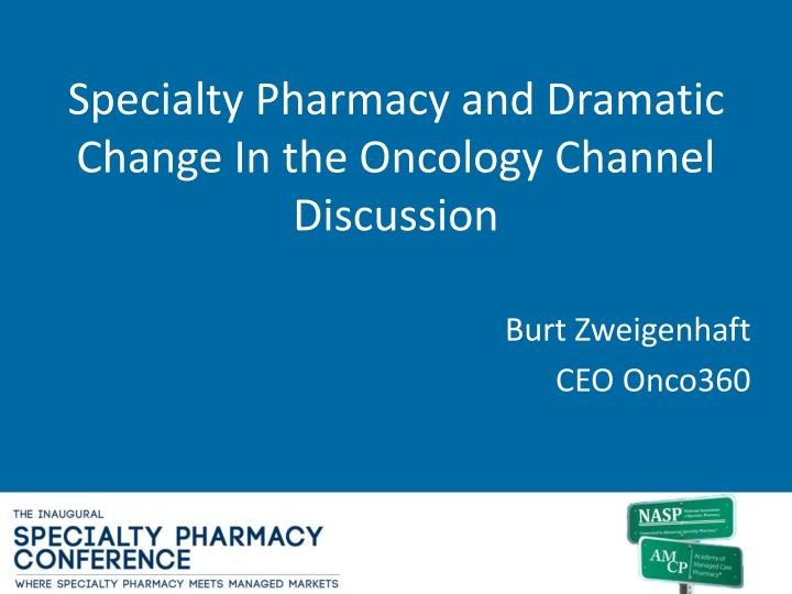 Specialty Pharmacy and Dramatic Change In the Oncology Channel Discussion