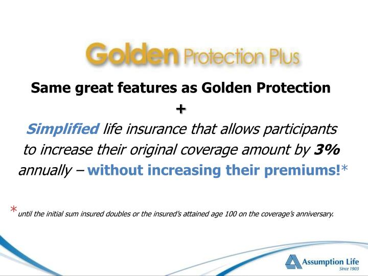 Same great features as Golden Protection
