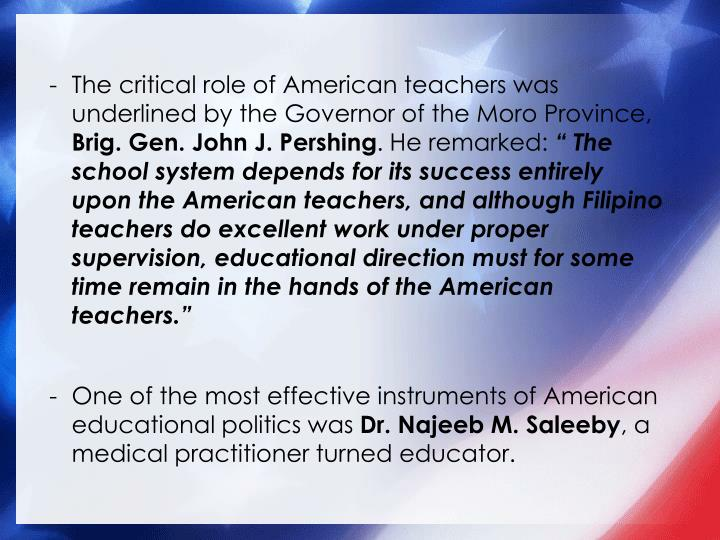 The critical role of American teachers was underlined by the Governor of the Moro Province,