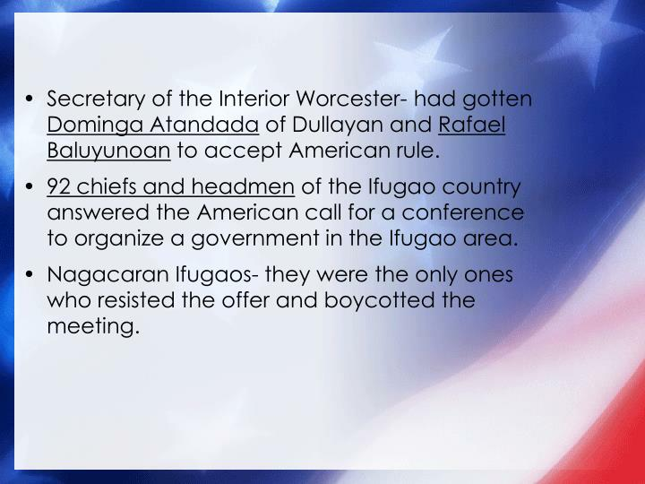 Secretary of the Interior Worcester- had gotten