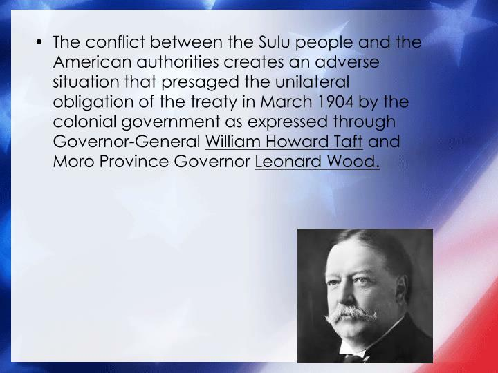 The conflict between the Sulu people and the American authorities creates an adverse situation that presaged the unilateral obligation of the treaty in March 1904 by the colonial government as expressed through Governor-General