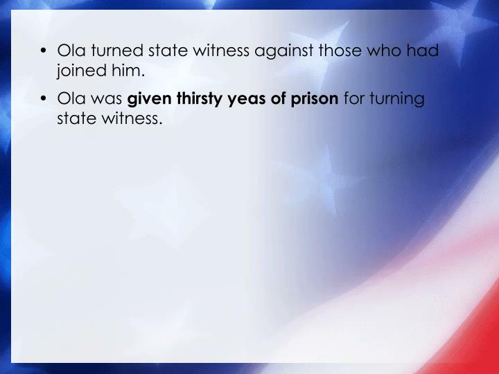 Ola turned state witness against those who had joined him.