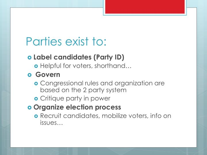 Parties exist to: