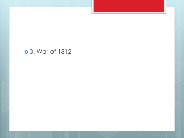 3. War of 1812